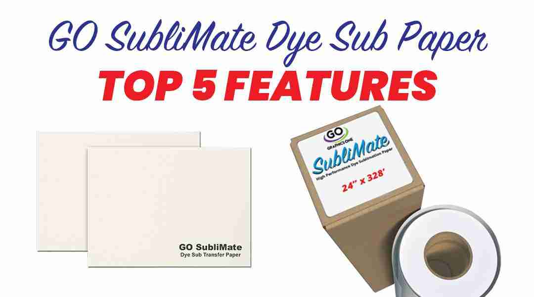 GO SubliMate™ Dye Sub Paper–Five Top Features